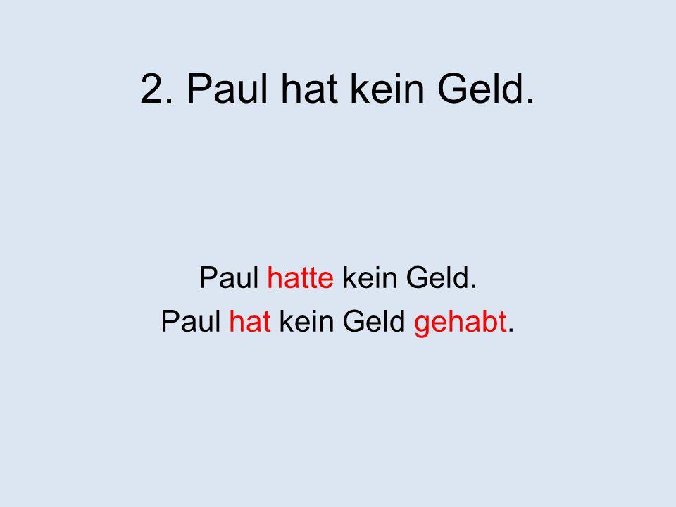 Paul hat kein Geld gehabt.