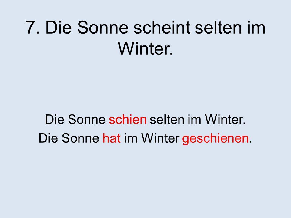 7. Die Sonne scheint selten im Winter.