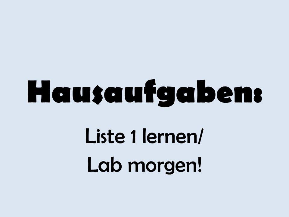 Liste 1 lernen/ Lab morgen!