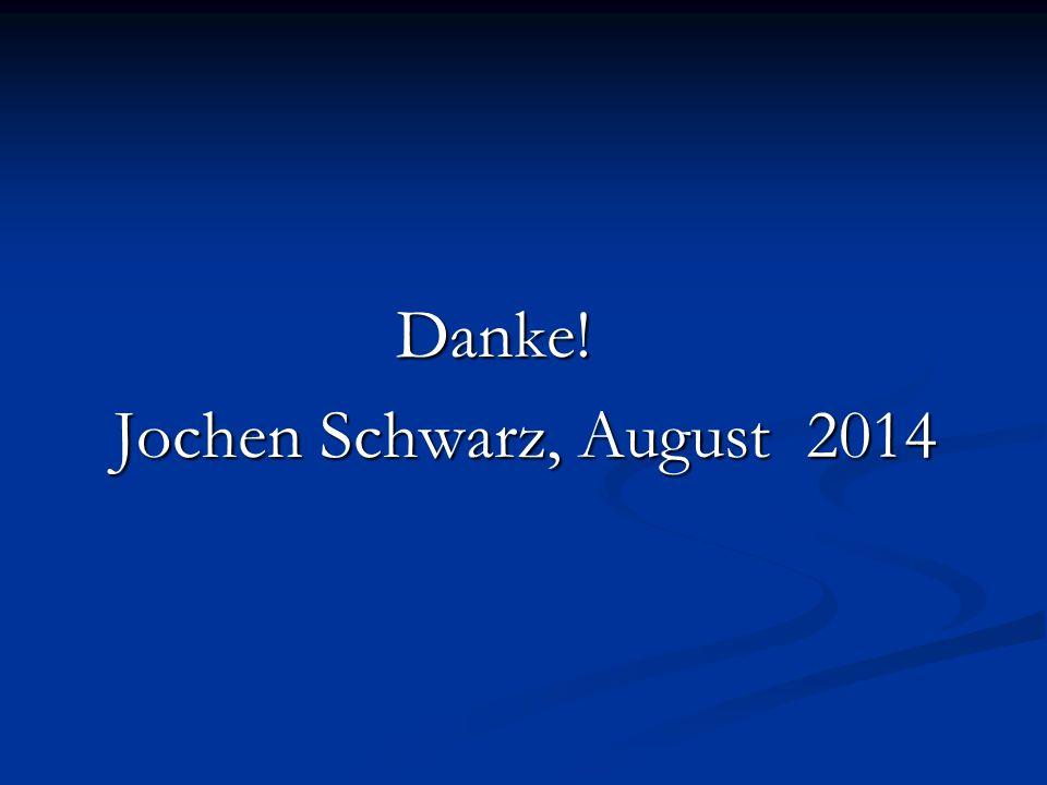 Danke! Jochen Schwarz, August 2014