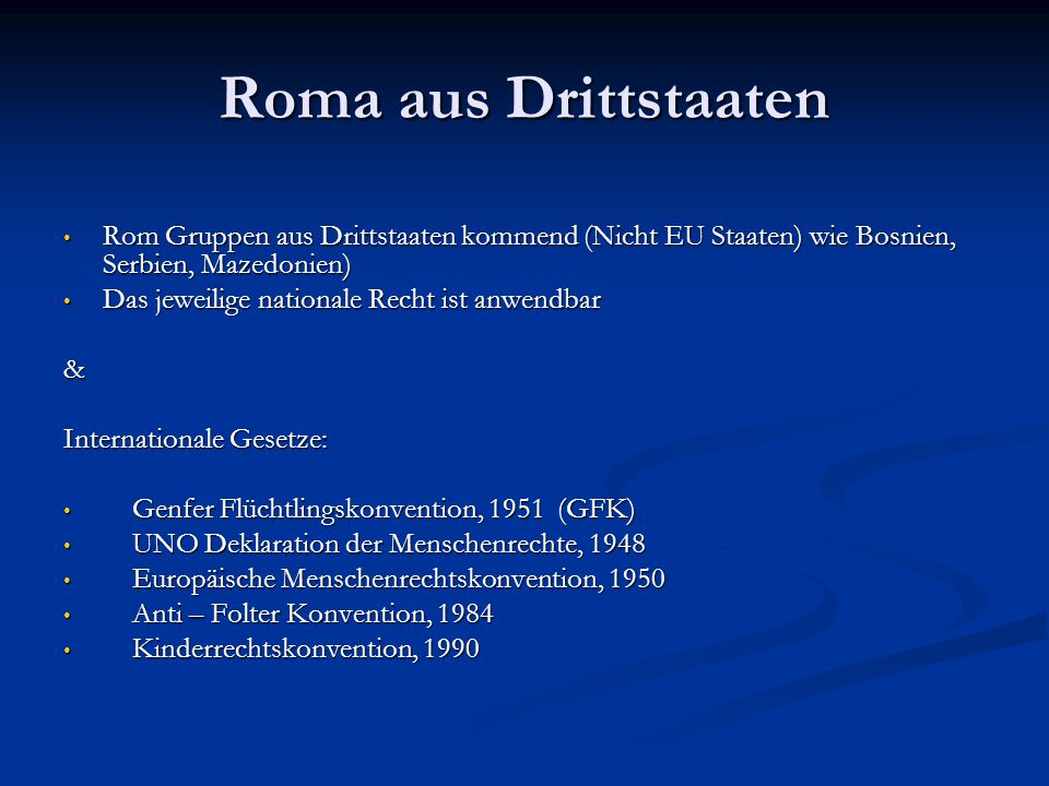 Roma aus Drittstaaten Rom Gruppen aus Drittstaaten kommend (Nicht EU Staaten) wie Bosnien, Serbien, Mazedonien)