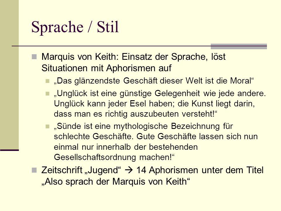 """Sprache / Stil Marquis von Keith: Einsatz der Sprache, löst Situationen mit Aphorismen auf. """"Das glänzendste Geschäft dieser Welt ist die Moral"""