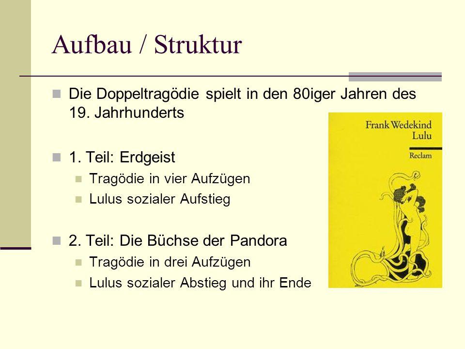 Aufbau / Struktur Die Doppeltragödie spielt in den 80iger Jahren des 19. Jahrhunderts. 1. Teil: Erdgeist.