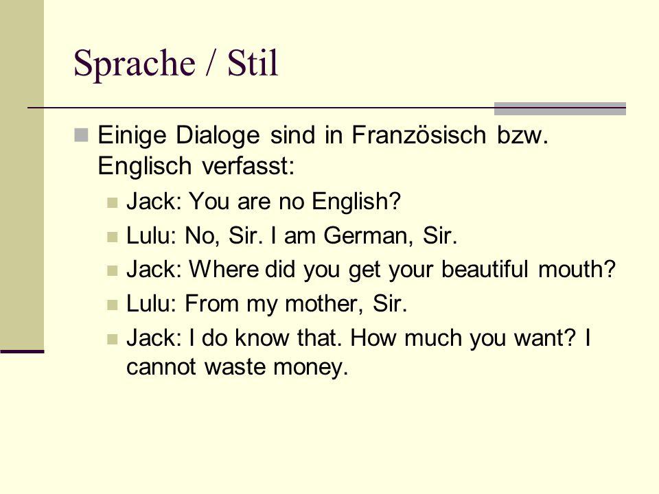 Sprache / Stil Einige Dialoge sind in Französisch bzw. Englisch verfasst: Jack: You are no English
