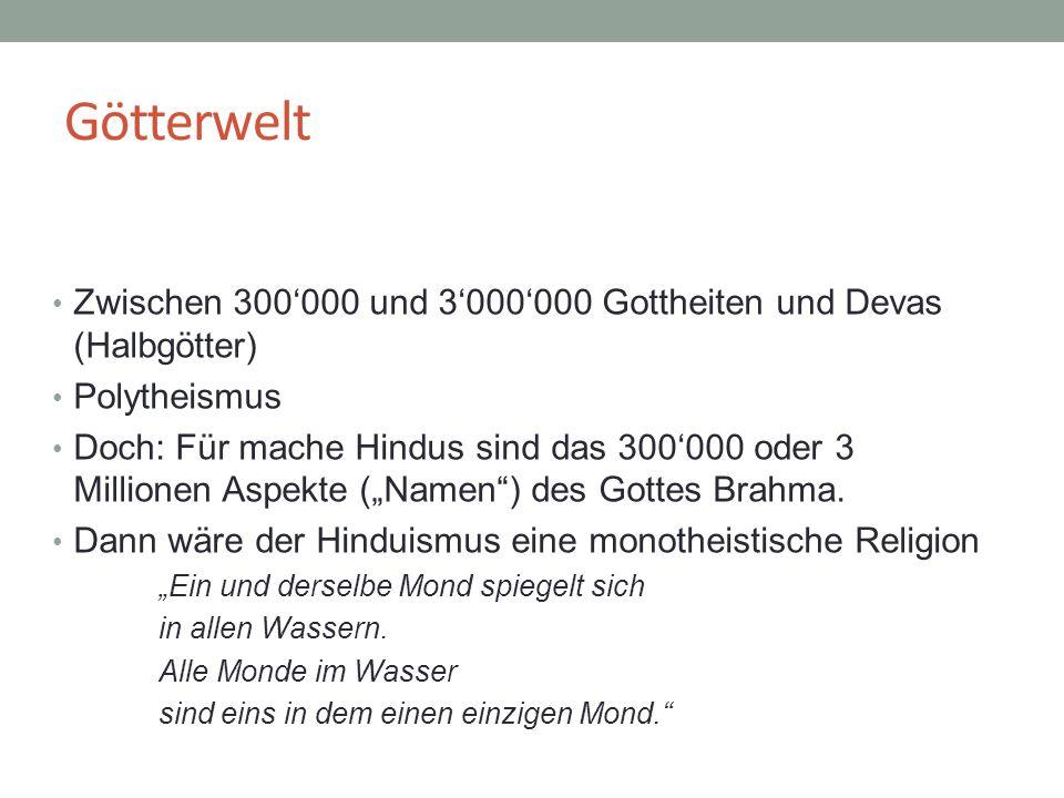 Götterwelt Zwischen 300'000 und 3'000'000 Gottheiten und Devas (Halbgötter) Polytheismus.