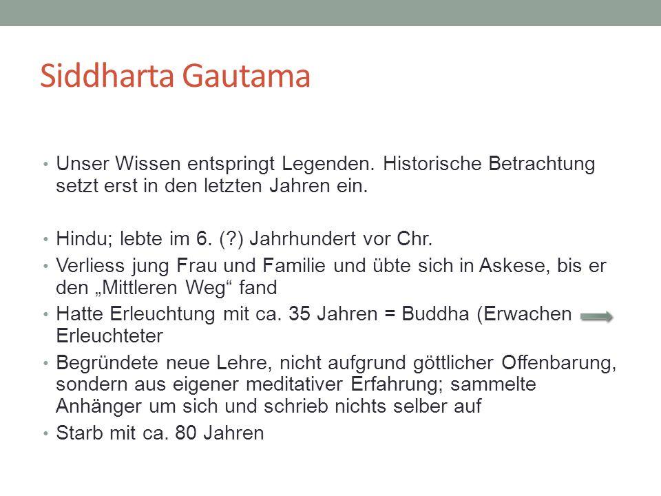 Siddharta Gautama Unser Wissen entspringt Legenden. Historische Betrachtung setzt erst in den letzten Jahren ein.