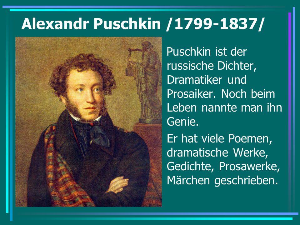 Alexandr Puschkin /1799-1837/ Puschkin ist der russische Dichter, Dramatiker und Prosaiker. Noch beim Leben nannte man ihn Genie.