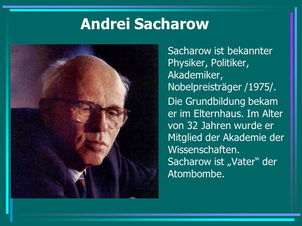 Andrei Sacharow Sacharow ist bekannter Physiker, Politiker, Akademiker, Nobelpreisträger /1975/.