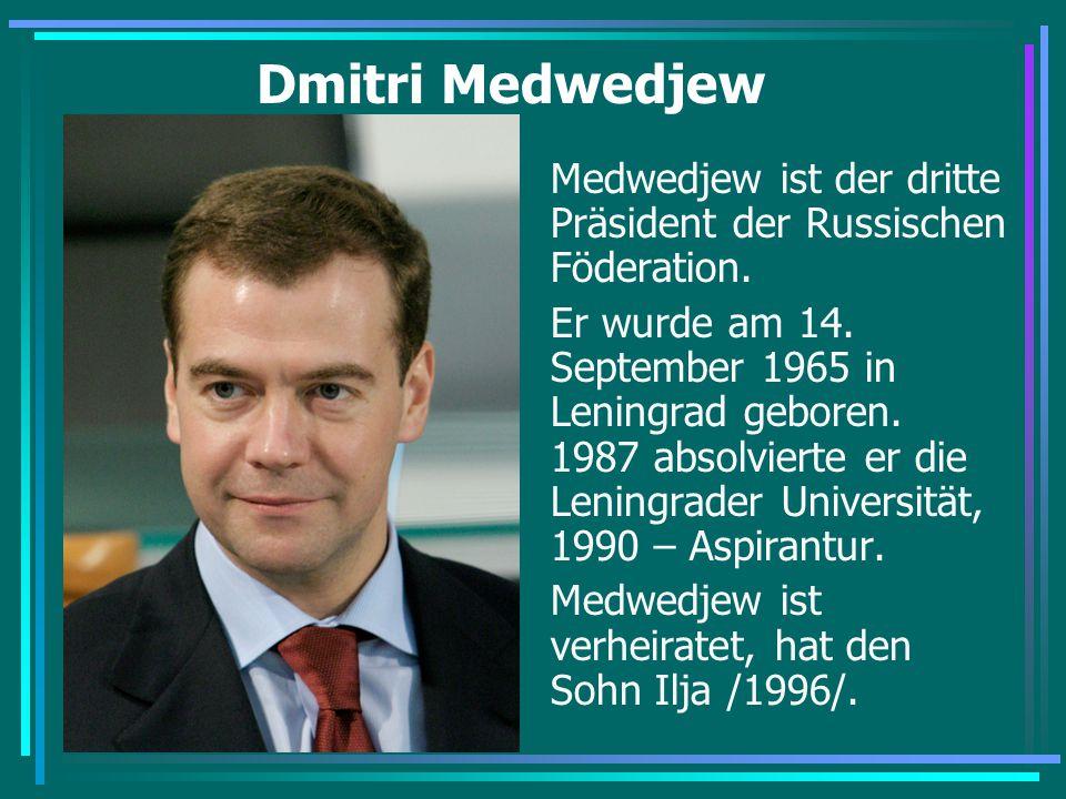 Dmitri Medwedjew Medwedjew ist der dritte Präsident der Russischen Föderation.
