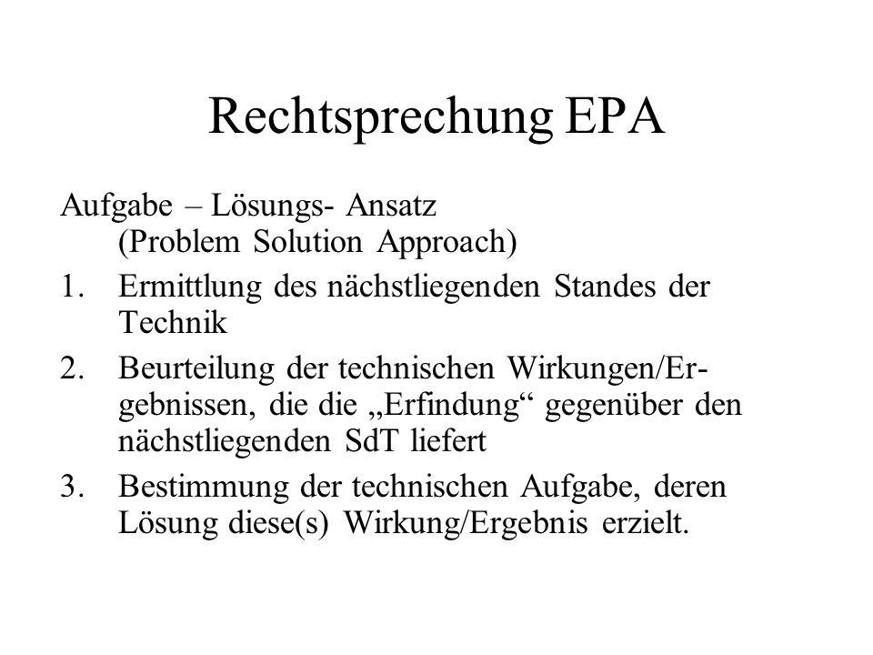 Rechtsprechung EPA Aufgabe – Lösungs- Ansatz (Problem Solution Approach) Ermittlung des nächstliegenden Standes der Technik.