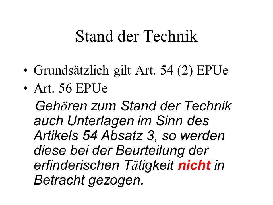 Stand der Technik Grundsätzlich gilt Art. 54 (2) EPUe Art. 56 EPUe