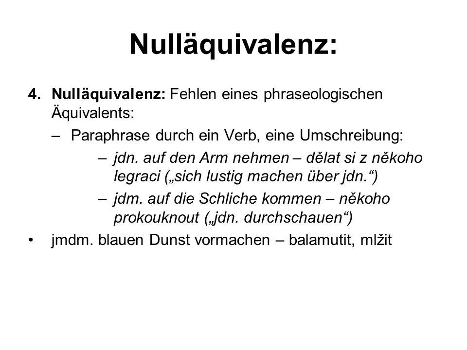 Nulläquivalenz: Nulläquivalenz: Fehlen eines phraseologischen Äquivalents: Paraphrase durch ein Verb, eine Umschreibung: