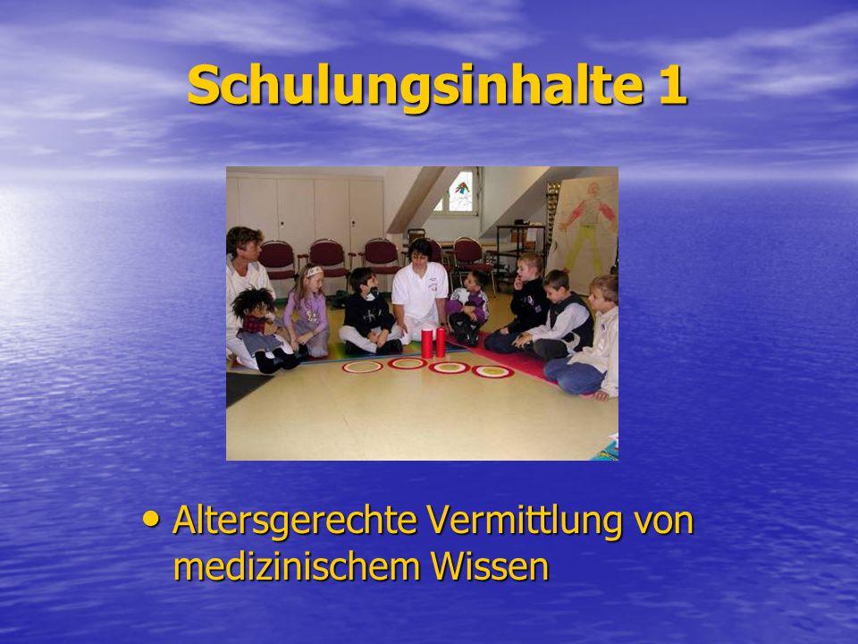 Schulungsinhalte 1 Altersgerechte Vermittlung von medizinischem Wissen