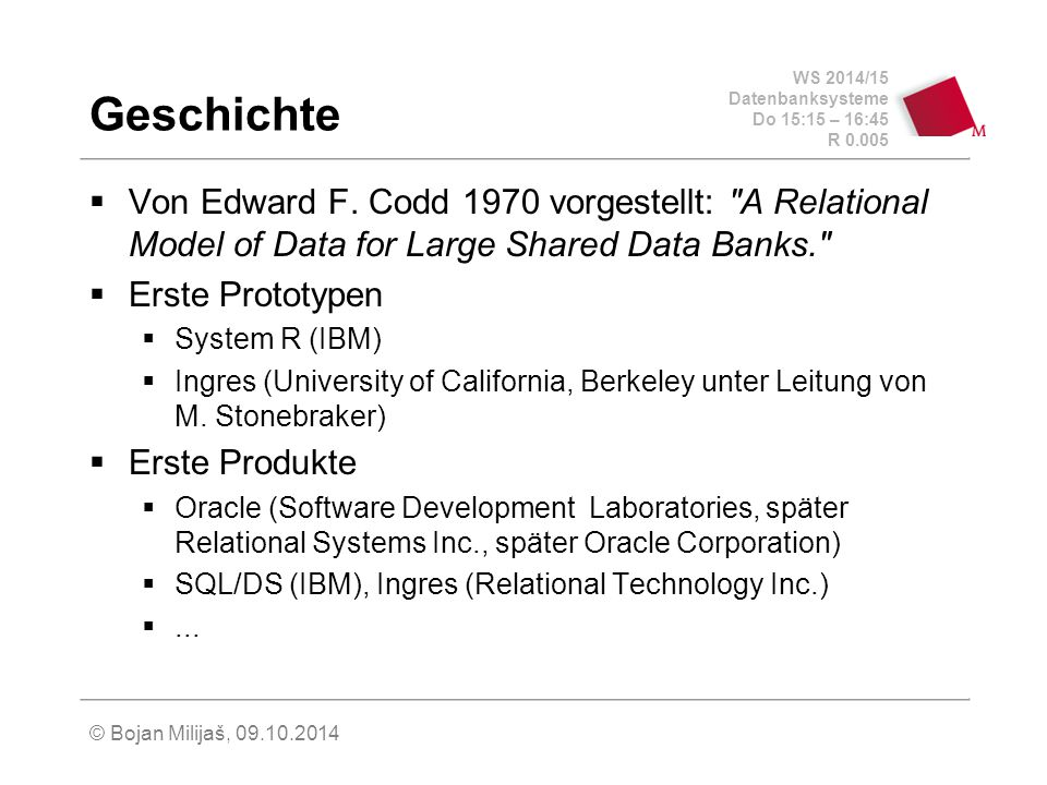 Geschichte Von Edward F. Codd 1970 vorgestellt: A Relational Model of Data for Large Shared Data Banks.