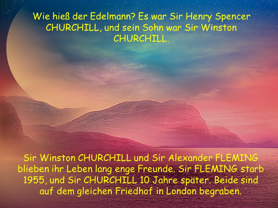 Wie hieß der Edelmann Es war Sir Henry Spencer CHURCHILL, und sein Sohn war Sir Winston CHURCHILL.