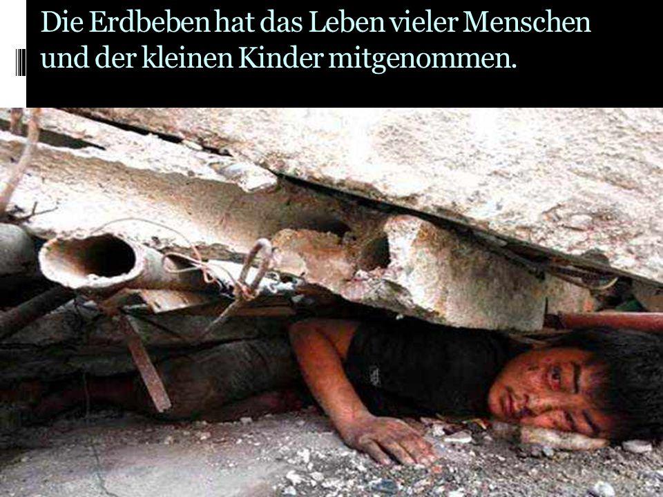 Die Erdbeben hat das Leben vieler Menschen und der kleinen Kinder mitgenommen.