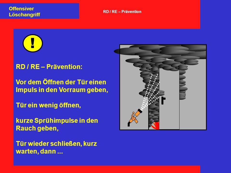 Offensiver Löschangriff. RD / RE – Prävention. ! RD / RE – Prävention: Vor dem Öffnen der Tür einen Impuls in den Vorraum geben,