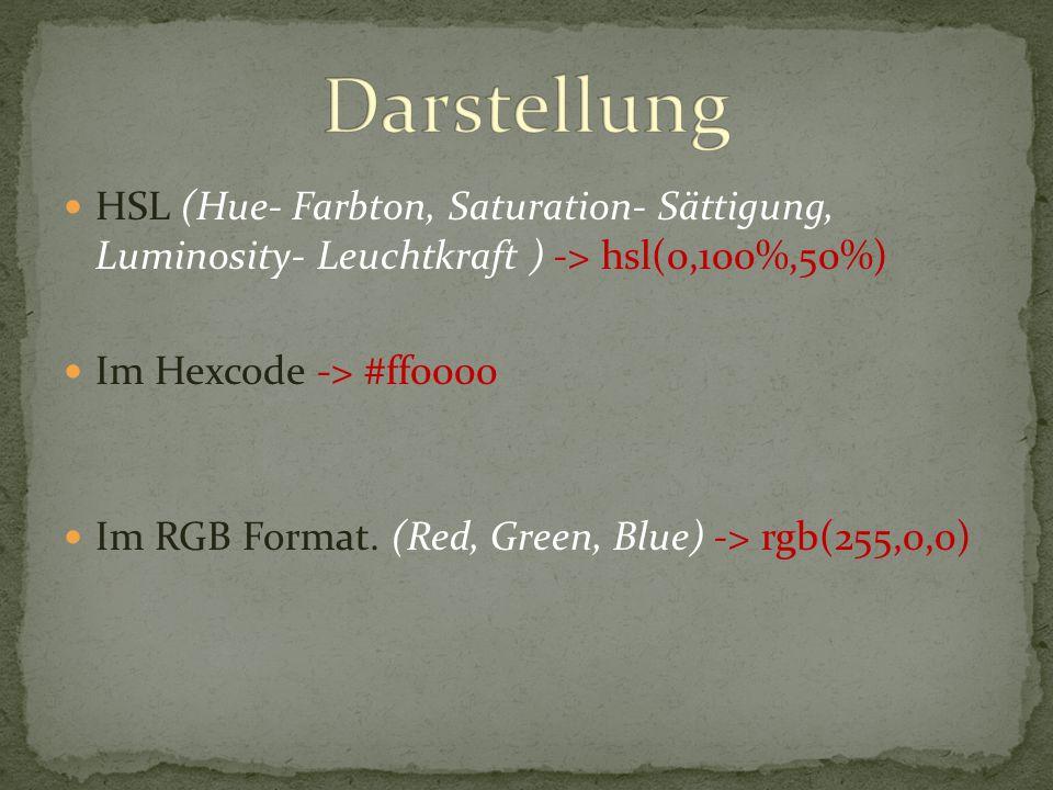 Darstellung HSL (Hue- Farbton, Saturation- Sättigung, Luminosity- Leuchtkraft ) -> hsl(0,100%,50%)