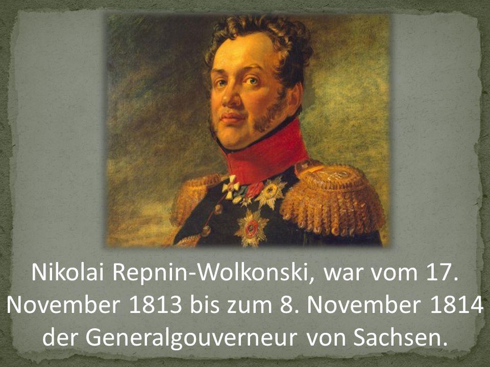 Nikolai Repnin-Wolkonski, war vom 17. November 1813 bis zum 8