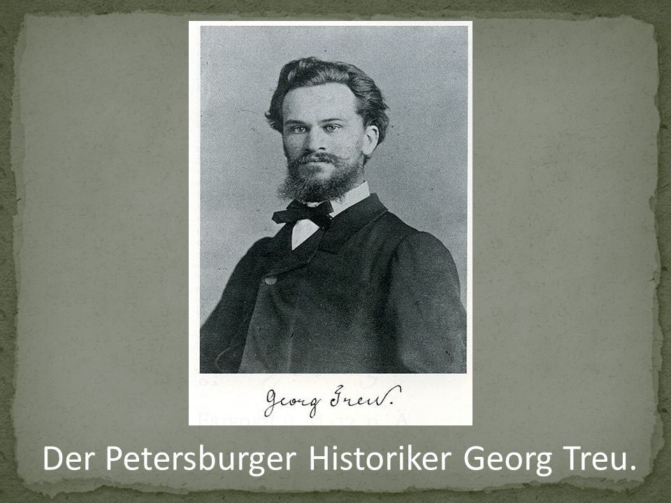 Der Petersburger Historiker Georg Treu.