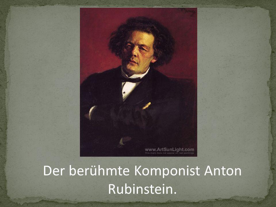 Der berühmte Komponist Anton Rubinstein.