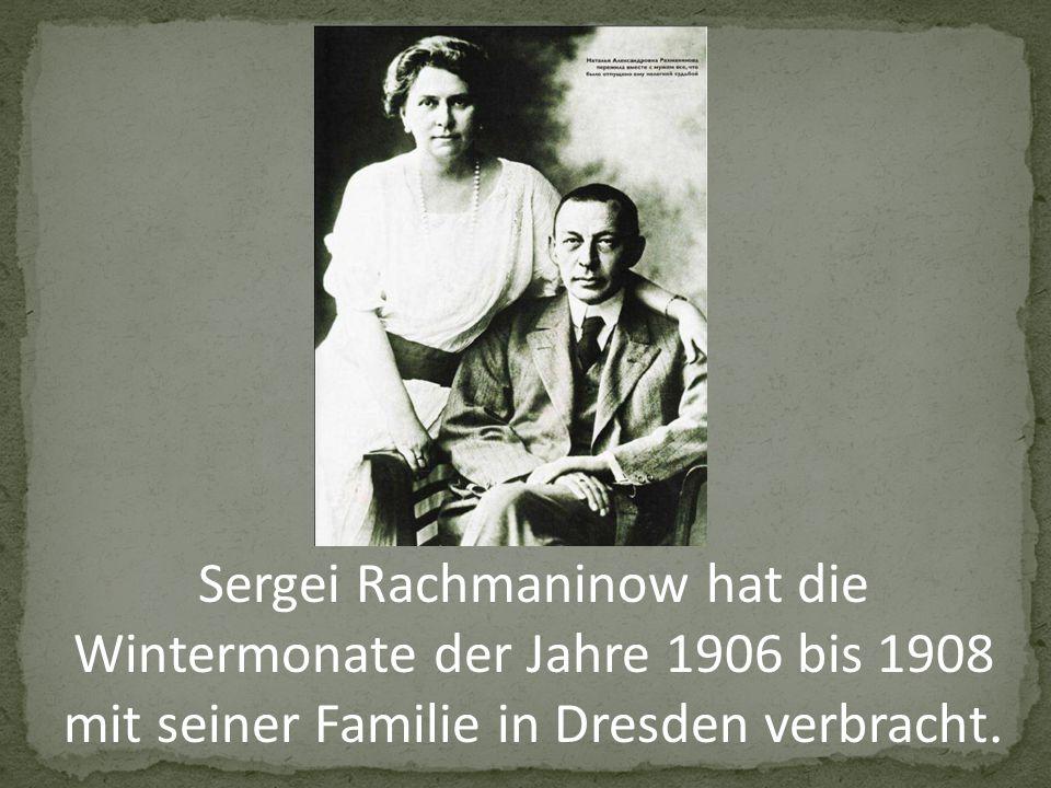 Sergei Rachmaninow hat die Wintermonate der Jahre 1906 bis 1908 mit seiner Familie in Dresden verbracht.