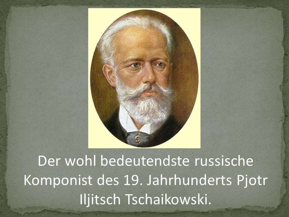 Der wohl bedeutendste russische Komponist des 19