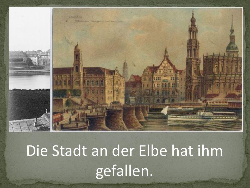 Die Stadt an der Elbe hat ihm gefallen.