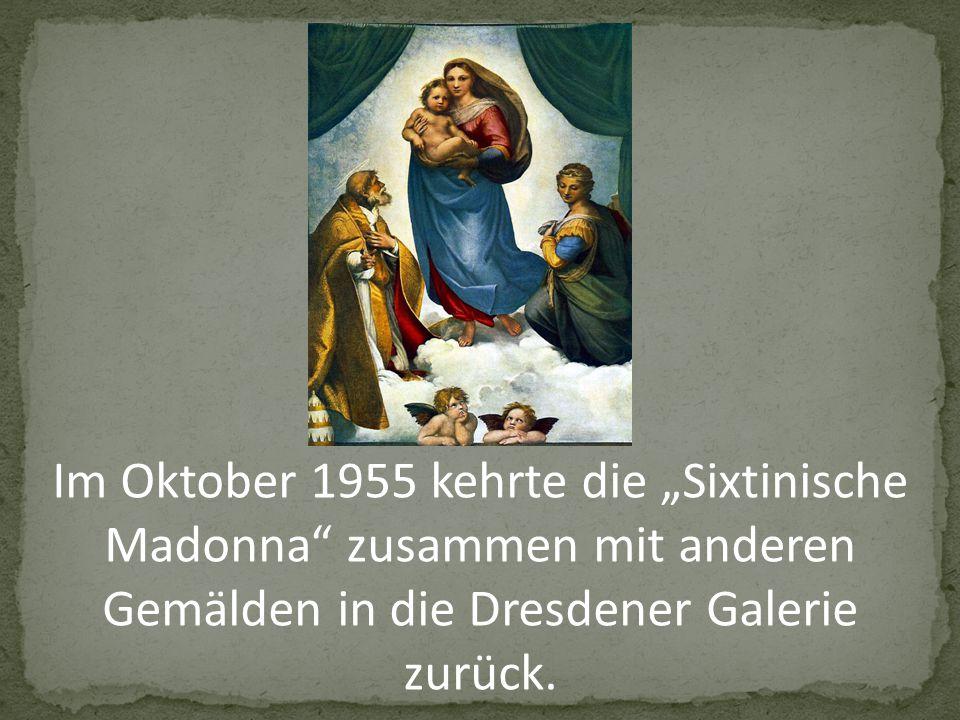 """Im Oktober 1955 kehrte die """"Sixtinische Madonna zusammen mit anderen Gemälden in die Dresdener Galerie zurück."""