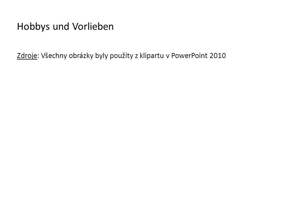 Hobbys und Vorlieben Zdroje: Všechny obrázky byly použity z klipartu v PowerPoint 2010