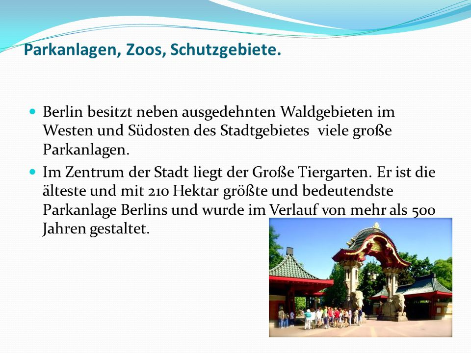 Parkanlagen, Zoos, Schutzgebiete.