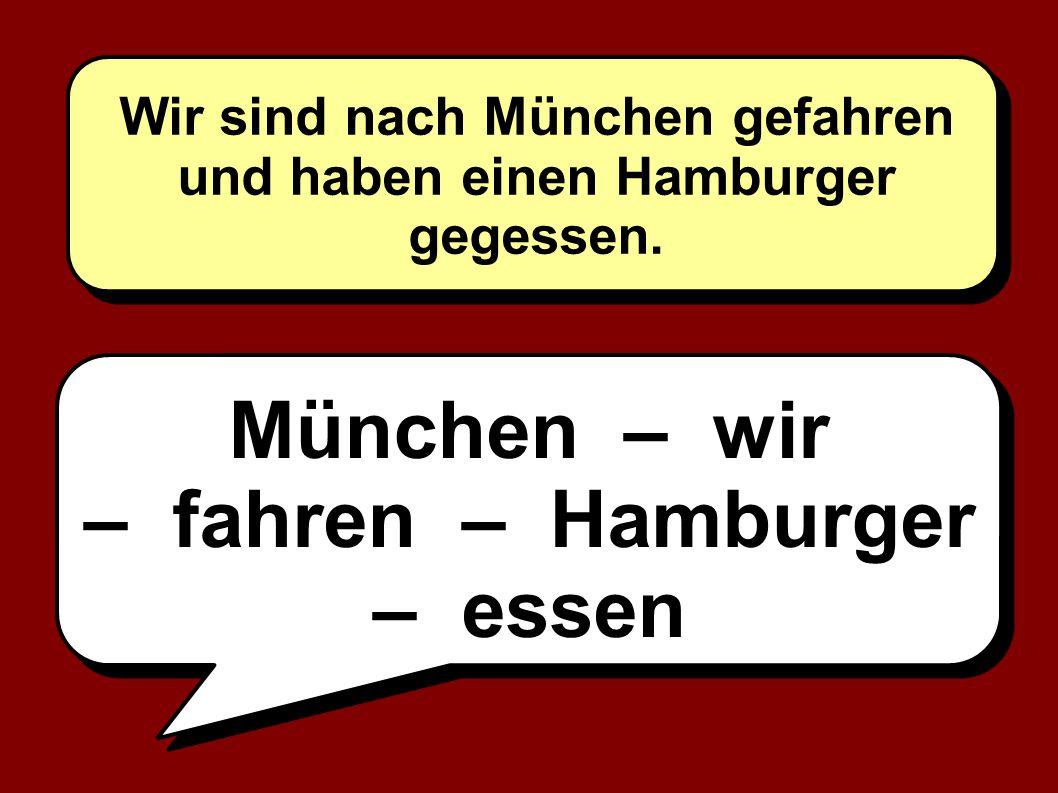 Wir sind nach München gefahren und haben einen Hamburger gegessen.