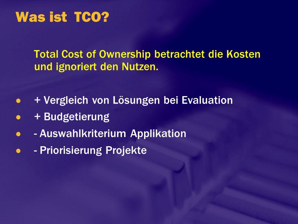 Was ist TCO Total Cost of Ownership betrachtet die Kosten und ignoriert den Nutzen. + Vergleich von Lösungen bei Evaluation.