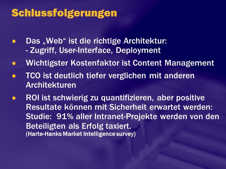 """Schlussfolgerungen Das """"Web ist die richtige Architektur: - Zugriff, User-Interface, Deployment. Wichtigster Kostenfaktor ist Content Management."""