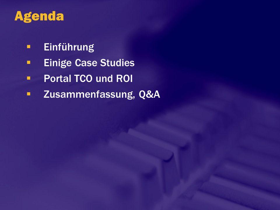 Agenda Einführung Einige Case Studies Portal TCO und ROI