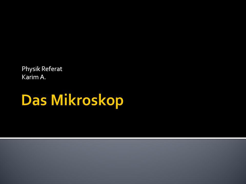 Physik Referat Karim A. Das Mikroskop
