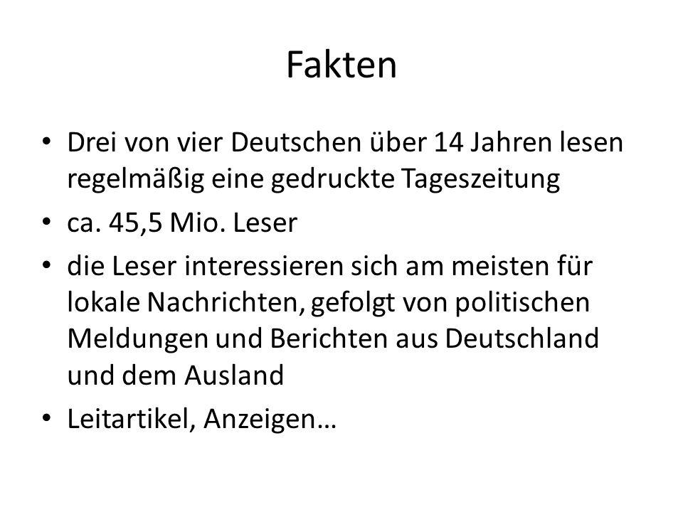 Fakten Drei von vier Deutschen über 14 Jahren lesen regelmäßig eine gedruckte Tageszeitung. ca. 45,5 Mio. Leser.