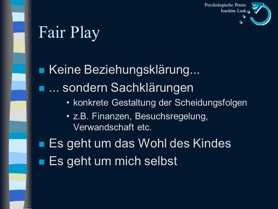Fair Play Keine Beziehungsklärung... ... sondern Sachklärungen