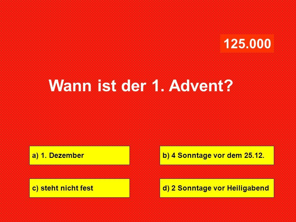 Wann ist der 1. Advent 125.000 a) 1. Dezember
