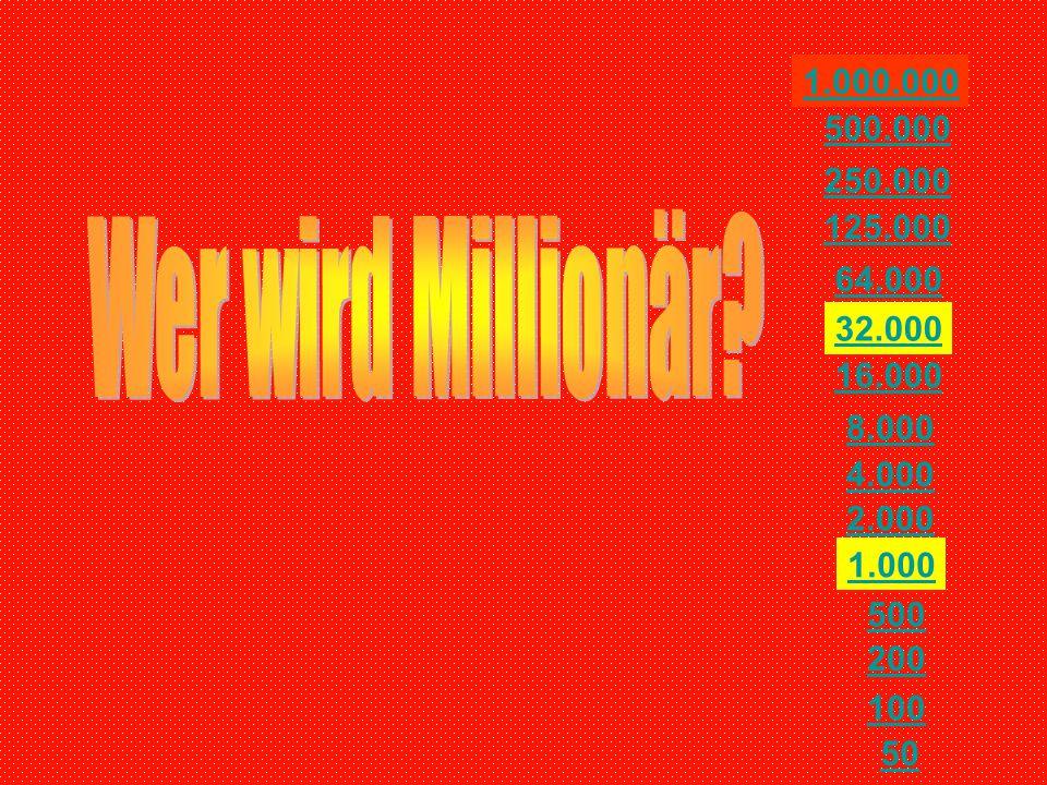 1.000.000 500.000. 250.000. 125.000. Wer wird Millionär 64.000. 32.000. 16.000. 8.000. 4.000.