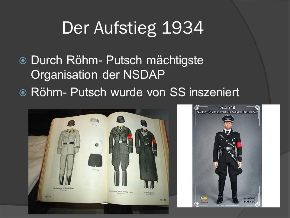 Der Aufstieg 1934 Durch Röhm- Putsch mächtigste Organisation der NSDAP