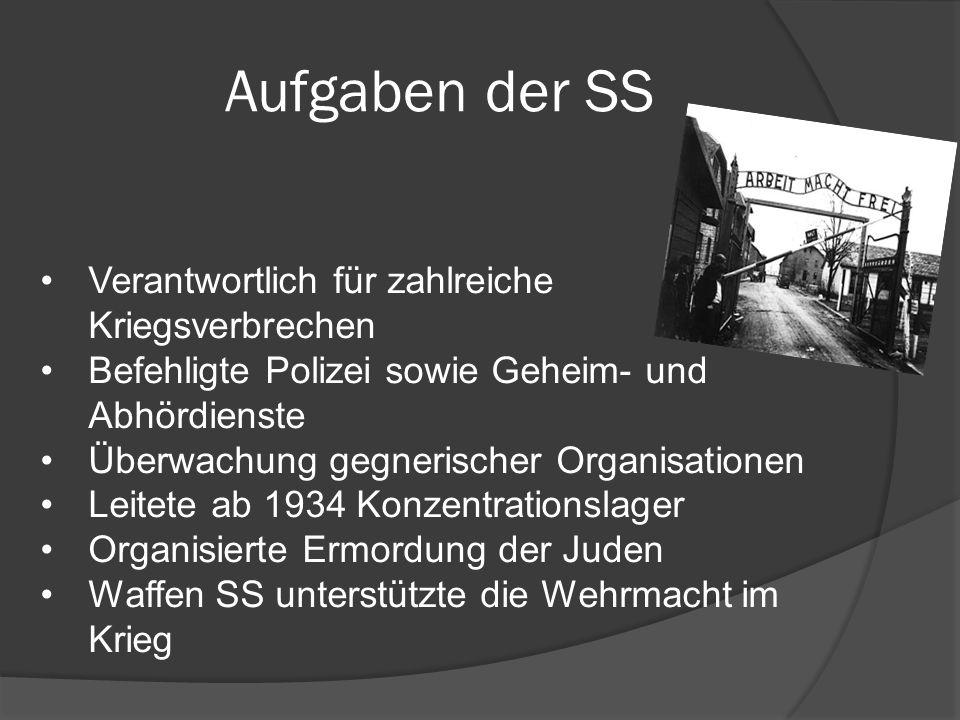 Aufgaben der SS Verantwortlich für zahlreiche Kriegsverbrechen