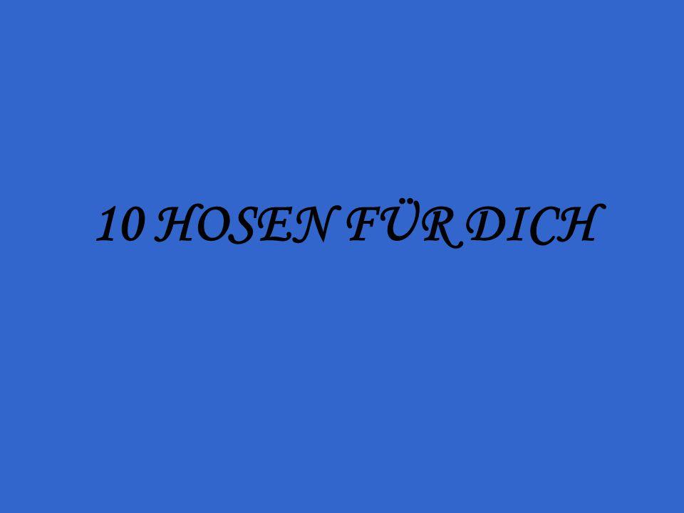 10 HOSEN FÜR DICH
