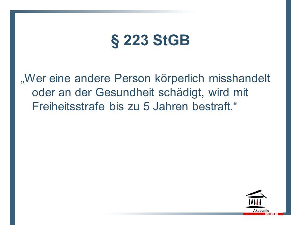 """§ 223 StGB """"Wer eine andere Person körperlich misshandelt oder an der Gesundheit schädigt, wird mit Freiheitsstrafe bis zu 5 Jahren bestraft."""