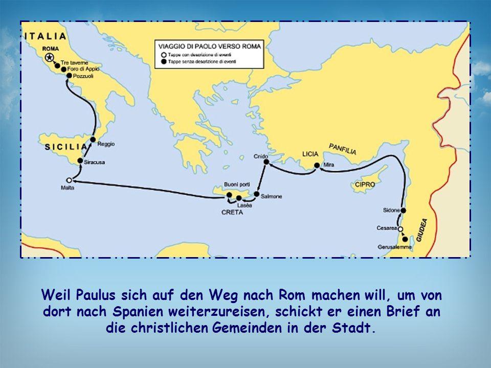 Weil Paulus sich auf den Weg nach Rom machen will, um von dort nach Spanien weiterzureisen, schickt er einen Brief an die christlichen Gemeinden in der Stadt.
