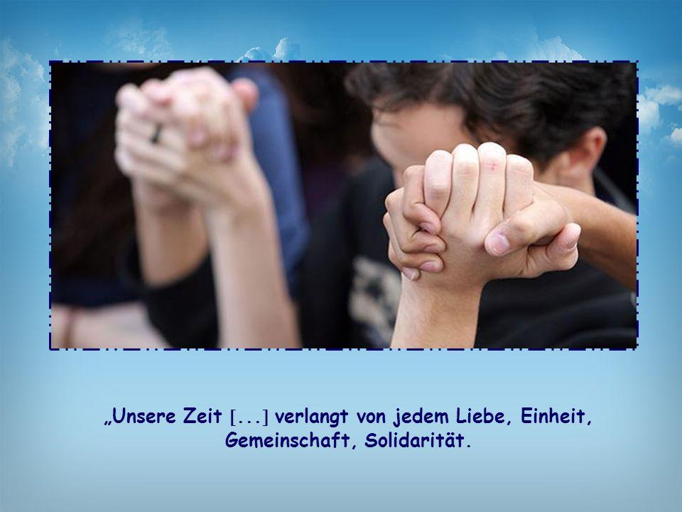 """""""Unsere Zeit ... verlangt von jedem Liebe, Einheit, Gemeinschaft, Solidarität."""