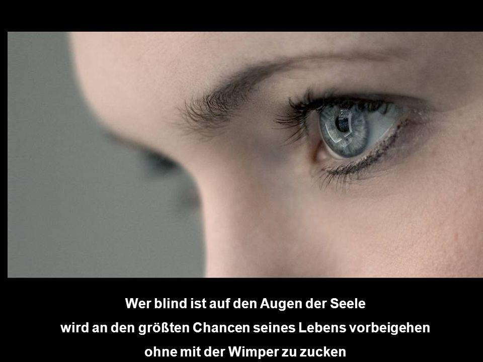 Wer blind ist auf den Augen der Seele