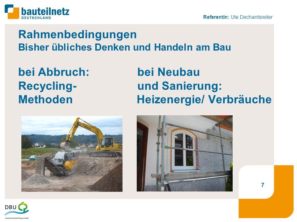 Rahmenbedingungen Bisher übliches Denken und Handeln am Bau bei Abbruch: bei Neubau Recycling- und Sanierung: Methoden Heizenergie/ Verbräuche