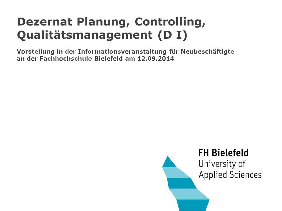 Dezernat Planung, Controlling, Qualitätsmanagement (D I) Vorstellung in der Informationsveranstaltung für Neubeschäftigte an der Fachhochschule Bielefeld am 12.09.2014