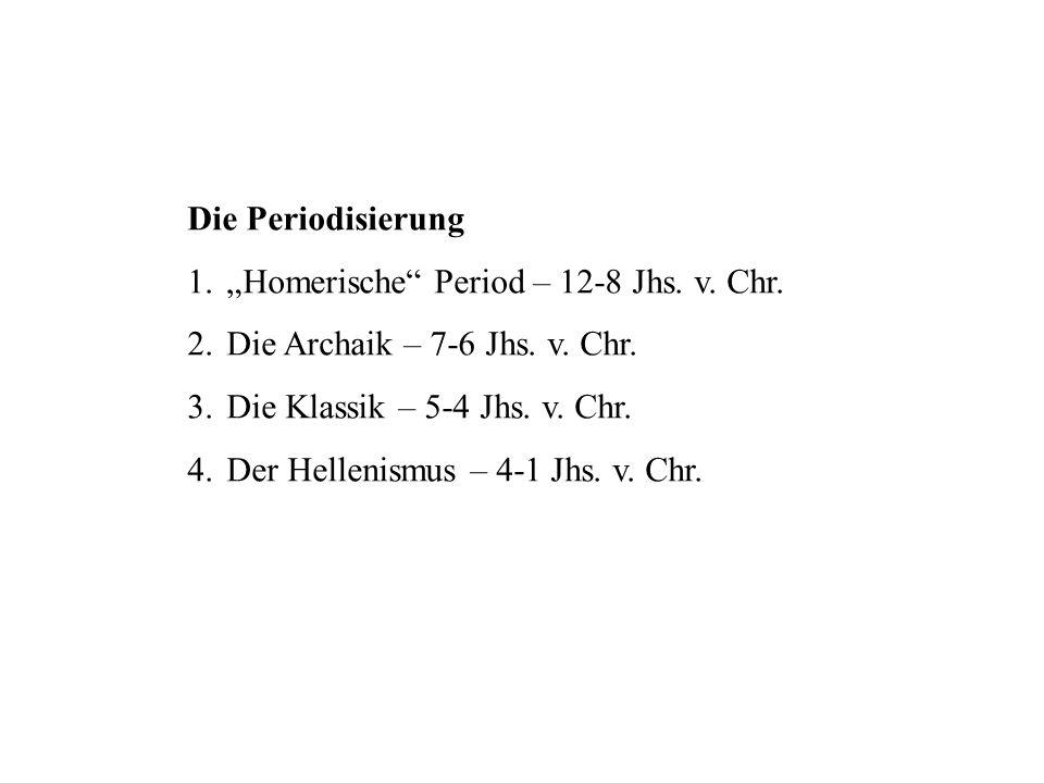 """Die Periodisierung """"Homerische Period – 12-8 Jhs. v. Chr. Die Archaik – 7-6 Jhs. v. Chr. Die Klassik – 5-4 Jhs. v. Chr."""